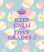 KEEP CALM AND LOVE GRADE9-2 - Personalised Poster A1 size
