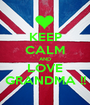 KEEP CALM AND LOVE GRANDMA !! - Personalised Poster A1 size