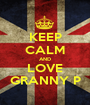 KEEP CALM AND LOVE GRANNY P - Personalised Poster A1 size