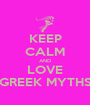 KEEP CALM AND LOVE GREEK MYTHS - Personalised Poster A1 size