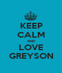 KEEP CALM AND LOVE GREYSON - Personalised Poster A1 size
