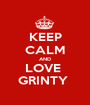 KEEP CALM AND LOVE  GRINTY  - Personalised Poster A1 size