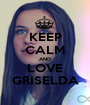 KEEP CALM AND LOVE GRISELDA - Personalised Poster A1 size