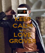 KEEP CALM AND LOVE GROVER - Personalised Poster A1 size