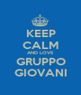 KEEP CALM AND LOVE GRUPPO GIOVANI - Personalised Poster A1 size