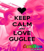 KEEP CALM AND LOVE GUGLEE - Personalised Poster A1 size