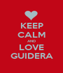KEEP CALM AND LOVE GUIDERA - Personalised Poster A1 size