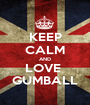 KEEP CALM AND LOVE  GUMBALL - Personalised Poster A1 size