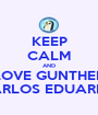 KEEP CALM AND LOVE GUNTHER CARLOS EDUARDO - Personalised Poster A1 size