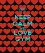 KEEP CALM AND LOVE GYM - Personalised Poster A1 size