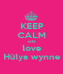 KEEP CALM AND love Hùlya wynne - Personalised Poster A1 size