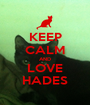 KEEP CALM AND LOVE HADES - Personalised Poster A1 size