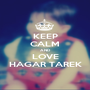 KEEP CALM AND LOVE HAGAR TAREK - Personalised Poster A1 size