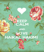 KEEP CALM AND LOVE HAIKAL HAKIMI  - Personalised Poster A1 size