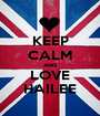 KEEP CALM AND LOVE HAILEE - Personalised Poster A1 size