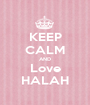 KEEP CALM AND Love HALAH - Personalised Poster A1 size