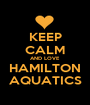 KEEP CALM AND LOVE HAMILTON AQUATICS - Personalised Poster A1 size