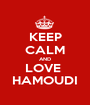 KEEP CALM AND LOVE  HAMOUDI - Personalised Poster A1 size