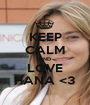 KEEP CALM AND LOVE HANA <3 - Personalised Poster A1 size