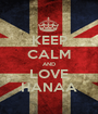 KEEP CALM AND LOVE HANAA - Personalised Poster A1 size