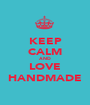 KEEP CALM AND LOVE HANDMADE - Personalised Poster A1 size