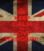 KEEP CALM AND LOVE HANGGINI - Personalised Poster A1 size