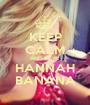 KEEP CALM AND LOVE HANNAH BANANA - Personalised Poster A1 size