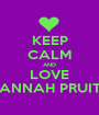 KEEP CALM AND LOVE HANNAH PRUITT - Personalised Poster A1 size
