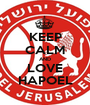 KEEP CALM AND LOVE HAPOEL - Personalised Poster A1 size