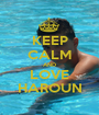 KEEP CALM AND LOVE HAROUN - Personalised Poster A1 size