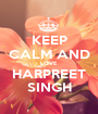 KEEP CALM AND LOVE HARPREET SINGH - Personalised Poster A1 size