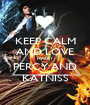 KEEP CALM AND LOVE HARRY PERCY AND KATNISS - Personalised Poster A1 size