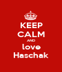 KEEP CALM AND love Haschak - Personalised Poster A1 size
