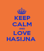 KEEP CALM AND LOVE HASIJNA  - Personalised Poster A1 size