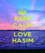 KEEP CALM AND LOVE HASIM - Personalised Poster A1 size