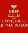 KEEP CALM AND LOVE/HATE TABITHA SUZUMA - Personalised Poster A1 size