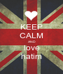 KEEP CALM AND love hatim - Personalised Poster A1 size