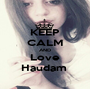 KEEP CALM AND Love Haudam  - Personalised Poster A1 size