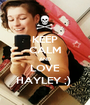 KEEP CALM AND LOVE HAYLEY ;)  - Personalised Poster A1 size