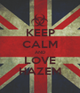 KEEP CALM AND LOVE HAZEM - Personalised Poster A1 size
