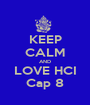 KEEP CALM AND LOVE HCI Cap 8 - Personalised Poster A1 size