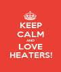 KEEP CALM AND LOVE HEATERS! - Personalised Poster A1 size
