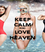 KEEP CALM AND LOVE HEAVEN - Personalised Poster A1 size