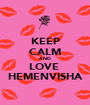 KEEP CALM AND LOVE  HEMENVISHA - Personalised Poster A1 size
