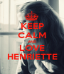 KEEP CALM AND LOVE HENRIETTE - Personalised Poster A1 size