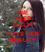 KEEP CALM AND LOVE HER BEAUTY - Personalised Poster A1 size