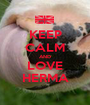 KEEP CALM AND LOVE HERMA - Personalised Poster A1 size
