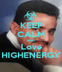 KEEP CALM AND Love HIGHENERGY - Personalised Poster A1 size
