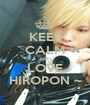 KEEP CALM AND LOVE HIROPON ~ - Personalised Poster A1 size