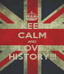 KEEP CALM AND LOVE  HISTORY!!! - Personalised Poster A1 size